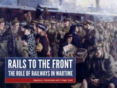 Rails to the Front - The Role of Railways in Wartime