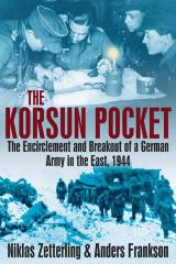 Korsun Pocket, The - The Encirclement and Breakout of a German Army in the East, 1944