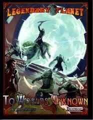 Legendary Planet - To Worlds Unknown (Pathfinder)