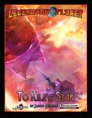 Legendary Planet - To Kill A Star