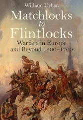 Matchlocks to Flintlocks - Warfare in Europe and Beyond, 1500-1700