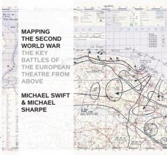 Mapping the Second World War - The Key Battles of the European Theatre From Above