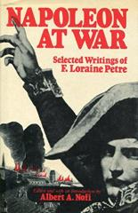 Napoleon at War - Selected Writings of F. Loraine Petre