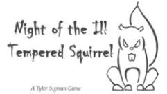 Night of the Ill Tempered Squirrel