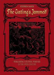 Gatling's Jammed!, The - Big Battle Colonial Wargaming in the 19th Century