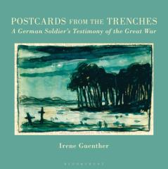 Postcards from the Trenches - A German Soldier's Testimony of the Great War