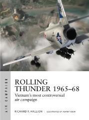 Rolling Thunder 1965-68 - Johnson's Air War Over Vietnam