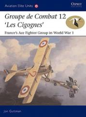 "Groupe de Combat 12 ""Les Cigognes"" - France's Ace Fighter Group in World War 1"
