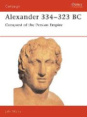 Alexander 334-323 BC - Conquest of the Persian Empire (Revised Edition)