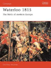 Waterloo 1815 - The Birth of Modern Europe
