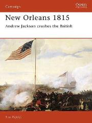 New Orleans 1815 - Andrew Jackson Crushes the British