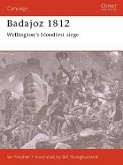 Badajoz 1812 - Wellington's Bloodiest Siege