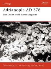 Adrianople AD 378 - The Goths Crush Rome's Legions