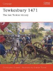 Tewkesbury 1471 - The Last Yorkist Victory