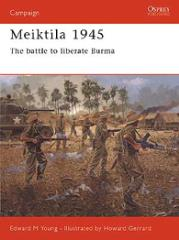 Meiktila 1945 - The Battle to Liberate Burma