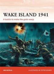 Wake Island 1941 - A Battle to Make the Gods Weep