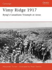 Vimy Ridge 1917 - Byng's Canadians Triumph at Arras