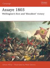 "Assaye 1803 - Wellington's First and ""Bloodiest"" Victory"