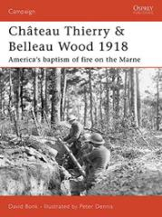 Chateau Thierry & Belleau Wood 1918 - America's Baptism of Fire on the Marne