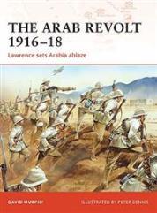 Arab Revolt 1916-18, The - Lawrence Sets Arabia Ablaze