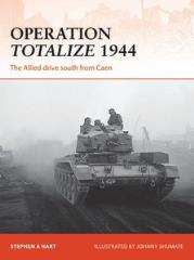 Operation Totalize 1944 - The Allied Drive South from Caen