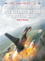 F-105 Thunderchief - MiG Killers of the Vietnam War