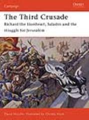 Third Crusade 1191, The - Richard the Lionheart, Saladin and the Struggle for Jerusalem