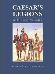 Caesar's Legions - The Roman Soldier 753BC to 117AD