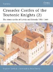 Crusader Castles of the Teutonic Knights (2) - The Stone Castles of Latvia and Estonia 1185-1560