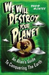 We Will Destroy Your Planet - An Alien's Guide to Conquering the Earth