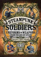 Steampunk - Soldiers, Uniforms & Weapons of the from the Age of Steam