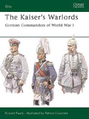 Kaiser's Warlords, The - German Commanders of World War I