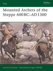 Mounted Archers of the Steppe 600 BC - AD 1300
