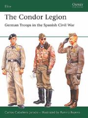 Condor Legion, The - German Troops in the Spanish Civil War