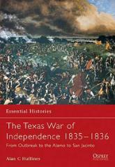 Texas War of Independence 1835-1836, The - From Outbreak to the Alamo to San Jacinto