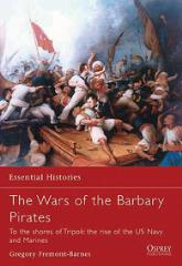 Wars of the Barbary Pirates, The - To the Shores of Tripoli - The Rise of the US Navy and Marines