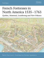French Fortresses in North America 1535-1763 - Quebec, Montreal, Louisbourg and New Orleans