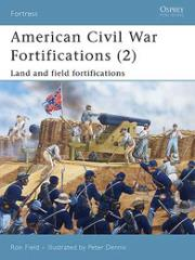 American Civil War Fortifications (2) - Land and Field Fortifications