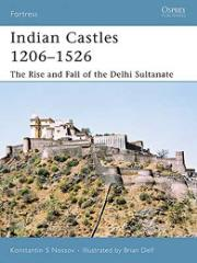 Indian Castles 1206-1526 - The Rise and Fall of the Delhi Sultanate
