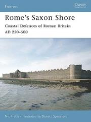 Rome's Saxon Shore - Coastal Defenses of Roman Britain AD 250-500