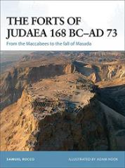 Forts of Judaea 168 BC - AD 73, The - From the Maccabees to the Fall of Masada