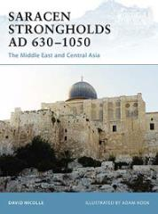 Saracen Strongholds AD 630-1050 - The Middle East and Central Asia
