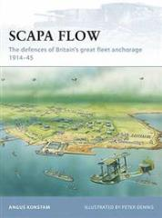 Scapa Flow - The Defenses of Britain's Great Fleet Anchorage, 1914-45