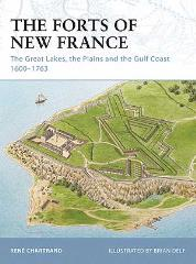 Forts of New France, The - The Great Lakes, the Plains and the Gulf Coast 1600-1763