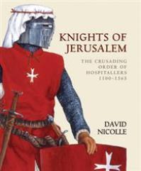 Knights of Jerusalem - The Crusading Order of Hospitallers 1100-1565