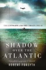 Shadow Over the Atlantic - The Luftwaffe and the U-Boats, 1943-45
