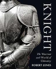Knight - The Warrior & World of Chivalry