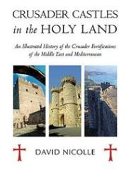 Crusader Castles in the Holy Land - An Illustrated History of the Crusader Fortifications of the Middle East and Mediterranean