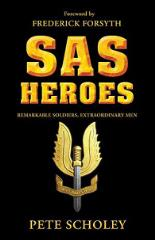 SAS Heroes - Remarkable Soldiers, Extraordinary Men