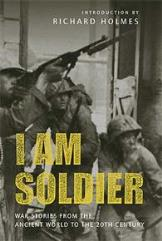 I Am Soldier - War Stories from the Ancient World to the 20th Century